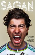 My world. La mia storia di ciclista tre volte campione del mondo UCI