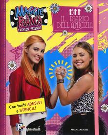 Listadelpopolo.it BFF. Il diario dell'amicizia. Maggie & Bianca. Fashion Friends. Con adesivi. Ediz. a spirale Image