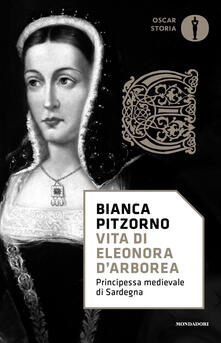 Vita di Eleonora d'Arborea. Principessa medioevale di Sardegna - Bianca Pitzorno - copertina