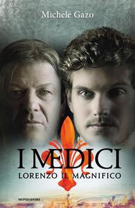 I Medici. Lorenzo il Magnifico - Michele Gazo - copertina