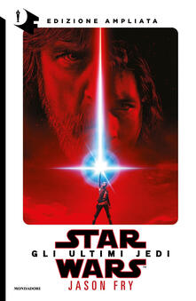 Star Wars. Gli ultimi Jedi. Ediz. ampliata - Jason Fry - copertina