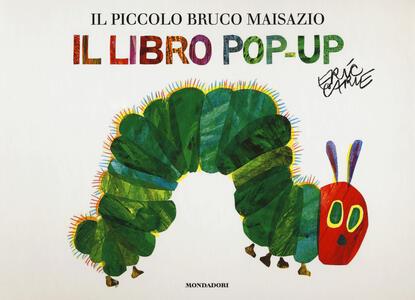 Il piccolo bruco Maisazio. Libro pop-up - Eric Carle - copertina