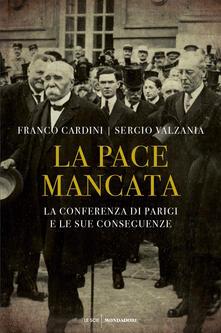 La pace mancata. La conferenza di Parigi e le sue conseguenze - Sergio Valzania,Franco Cardini - copertina