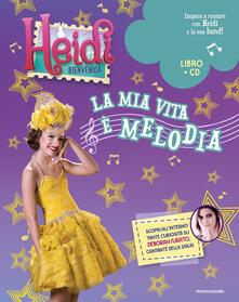 Heidi. Bienvenida a casa! La mia vita è melodia. Con CD-Audio - copertina