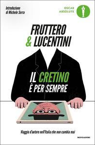 Il cretino è per sempre. Viaggio d'autore nell'Italia che non cambia mai - Carlo Fruttero,Franco Lucentini - copertina