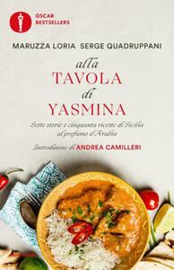 Alla tavola di Yasmina. Sette storie e cinquanta ricette di Sicilia al profumo d'Arabia - Maruzza Loria,Serge Quadruppani - copertina