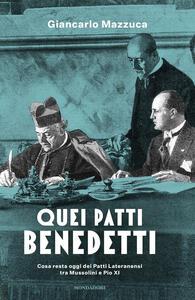 Quei patti benedetti. Cosa resta oggi dei Patti Lateranensi tra Mussolini e Pio XI - Giancarlo Mazzuca - copertina