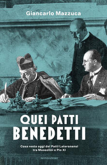Birrafraitrulli.it Quei patti benedetti. Cosa resta oggi dei Patti Lateranensi tra Mussolini e Pio XI Image
