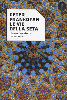 Vastese1902.it Le vie della seta. Una nuova storia del mondo Image
