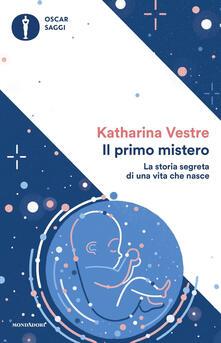Il primo mistero. La storia segreta di una vita che nasce - Katharina Vestre - copertina