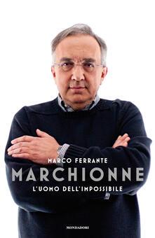 Marchionne. L'uomo dell'impossibile - Marco Ferrante - copertina