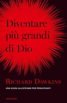 Diventare più grande di Dio. Una guida all'ateismo per principianti - Richard Dawkins - copertina