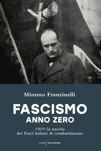 Fascismo anno zero. 1919: la nascita dei Fasci italiani di combattimento - Mimmo Franzinelli - copertina