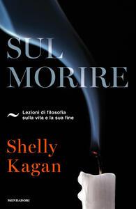 Sul morire. Lezioni di filosofia sulla vita e la sua fine - Shelly Kagan - copertina