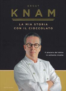 Libro La mia storia con il cioccolato. Il piacere del dolce in settanta ricette Ernst Knam