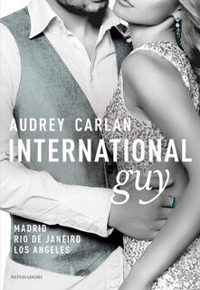International guy. Vol. 4: Madrid, Rio De Janeiro, Los Angeles. - Audrey Carlan - copertina