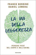 Libro La via della leggerezza. Perdere peso nel corpo e nell'anima Franco Berrino Daniel Lumera