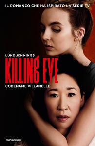 Killing Eve. Codename Villanelle  - Luke Jennings - copertina