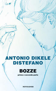 Bozze. Prima e seconda parte - Antonio Dikele Distefano - copertina