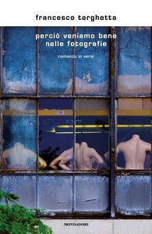 Perciò veniamo bene nelle fotografie - Francesco Targhetta - copertina