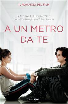 A un metro da te - Rachael Lippincott,Mikki Daughtry,Tobias Iaconis - copertina
