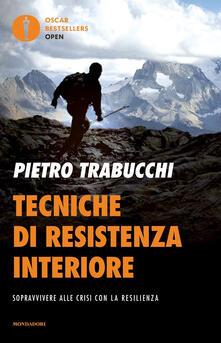 Tecniche di resistenza interiore. Sopravvivere alle crisi con la resilienza - Pietro Trabucchi - copertina