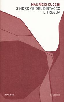Sindrome del distacco e tregua - Maurizio Cucchi - copertina