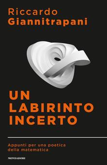 Un labirinto incerto. Appunti per una poetica della matematica - Riccardo Giannitrapani - copertina