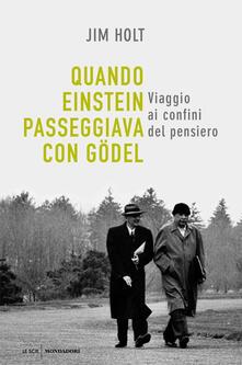 Quando Einstein passeggiava con Gödel. Viaggio ai confini del pensiero - Jim Holt - copertina