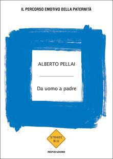Da uomo a padre. Il percorso emotivo della paternità - Alberto Pellai - copertina