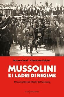 Mussolini e i ladri di regime. Gli arricchimenti illeciti del fascismo - Mauro Canali,Clemente Volpini - copertina