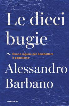 Le dieci bugie. Buone ragioni per combattere il populismo - Alessandro Barbano - copertina