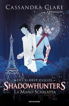 La mano scarlatta. Shadowhunters. The eldest curses - Cassandra Clare,Wesley Chu - copertina