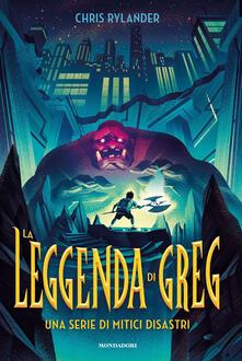 La leggenda di Greg. Una serie di mitici disastri - Chris Rylander - copertina
