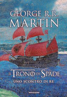 Il trono di spade. Uno scontro di re. Le cronache del ghiaccio e del fuoco. Vol. 2 - George R. R. Martin - copertina