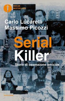 Serial killer. Storie di ossessione omicida - Carlo Lucarelli,Massimo Picozzi - copertina