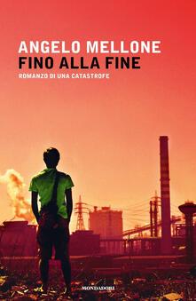 Fino alla fine. Romanzo di una catastrofe - Angelo Mellone - copertina