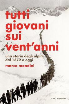 Fondazionesergioperlamusica.it Tutti giovani sui vent'anni. Una storia degli alpini dal 1872 a oggi Image