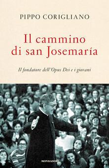 Il cammino di san Josemaría. Il fondatore dell'Opus Dei e i giovani - Pippo Corigliano - copertina