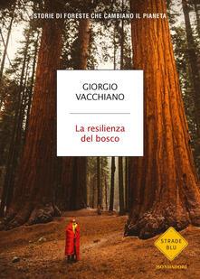 La resilienza del bosco. Storie di foreste che cambiano il pianeta - Giorgio Vacchiano - copertina