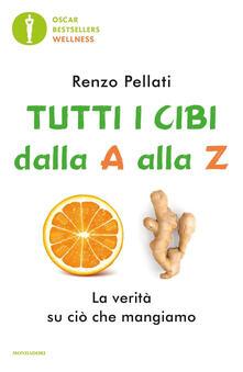 Tutti i cibi dalla «A» alla «Z» - Renzo Pellati - copertina