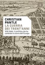 La guerra dei Trent'anni. 1618-1648. Il conflitto che ha cambiato la storia dell'Europa