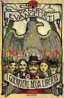 1849. I guerrieri della libertà - Valerio Evangelisti - copertina