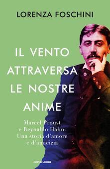 Il vento attraversa le nostre anime. Marcel Proust e Reynaldo Hahn. Una storia damore e damicizia.pdf