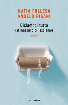 Diciamoci tutto (al massimo ci lasciamo) - Katia Follesa,Angelo Pisani - copertina
