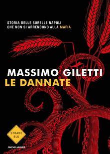 Le dannate. Storia delle sorelle Napoli che non si arrendono alla mafia - Massimo Giletti - copertina