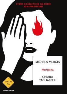Morgana. Storie di ragazze che tua madre non approverebbe - Michela Murgia,Chiara Tagliaferri - copertina