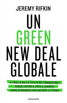 Un green new deal globale. Il crollo della civiltà dei combustibili fossili entro il 2028 e l'audace piano economico per salvare la Terra - Jeremy Rifkin - copertina