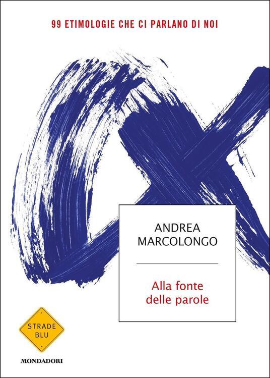Alla fonte delle parole. 99 etimologie che ci parlano di noi - Andrea Marcolongo - copertina