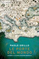 Le porte del mondo. L'Europa e la globalizzazione medievale
